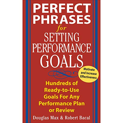 Perfect Phrases for Setting Performance Goals: Perfect Phrases Series
