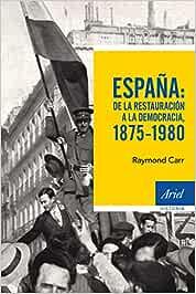España: de la Restauración a la democracia, 1875-1980 Ariel Historia: Amazon.es: Carr, Raymond, Hierro, Ignacio: Libros