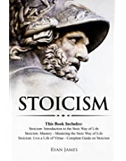 Stoicism: 3 Books in One - Stoicism: Introduction to the Stoic Way of Life, Stoicism Mastery: Mastering the Stoic Way of Life, Stoicism: Live a Life of Virtue - Complete Guide on Stoicism
