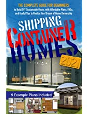 Shipping Container Homes: The Complete Guide for Beginners to Build DIY Sustainable House, with Affordable Plans, FAQs, and Useful Tips to Realize Your Dream of Home Ownership.