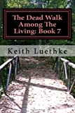The Dead Walk among the Living: Book 7, Keith Luethke, 1495242188