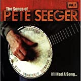 The Songs of Pete Seeger, Vol. 2:  If I Had a Song...