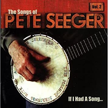 Various The Songs Of Pete Seeger Vol 2 If I Had A Song