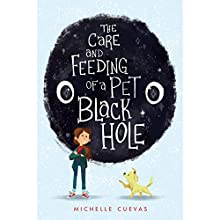 The Care and Feeding of a Pet Black Hole Audiobook by Michelle Cuevas Narrated by Laura Ortiz