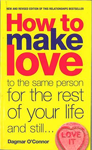 How to Make Love to the Same Person for the Rest of Your Life... and Still Love It por Dagmar O'Connor