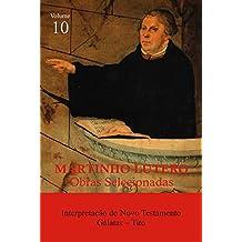 Martinho Lutero - Obras Selecionadas Vol. 10: Interpretação do Novo Testamento - Tito e Gálatas (Obras Selecionadas de Martinho Lutero)