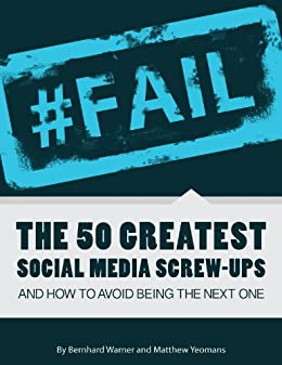 #FAIL: The 50 Greatest Social Media Screw-Ups and How to Avoid Being the Next One by [Warner, Bernhard, Yeomans, Matthew]