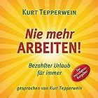 Nie mehr arbeiten! Bezahlter Urlaub für alle Hörbuch von Kurt Tepperwein Gesprochen von: Kurt Tepperwein
