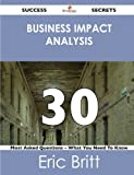 Business Impact Analysis 30 Success Secrets - 30 Most Asked Questions on Business Impact Analysis - What You Need to Know, Eric Britt, 1488523878