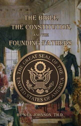 The Bible, The Constitution, and The Founding Fathers