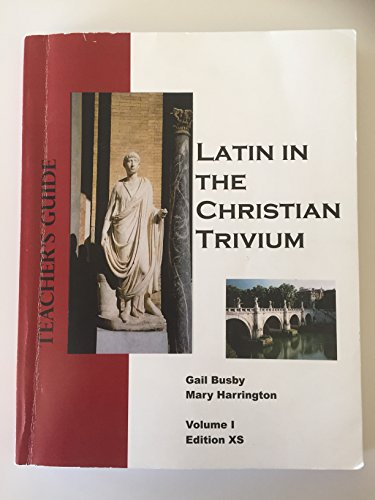 Latin in the Christian Trivium, Volume 1: Teacher's Guide - Edition XS (Complete Teacher's Guide Including All Materials)