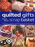 Quilted Gifts from Your Scrap Basket, Gail Lawther, 1855858614