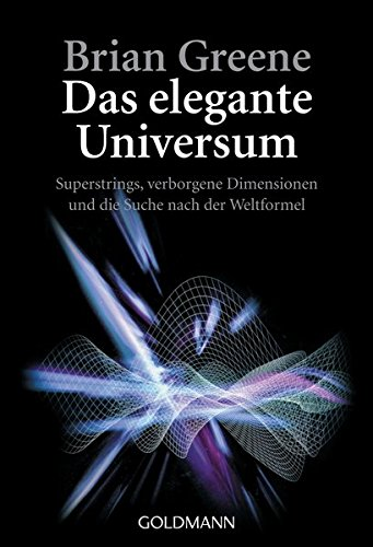 Das elegante Universum: Superstrings, verborgene Dimensionen und die Suche nach der Weltformel