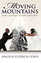 Moving Mountains: How I Learned To Love God's Way