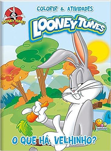 Colorir E Atividades Looney Tunes O Que Ha Velhinho Varios