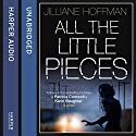 All the Little Pieces Audiobook by Jilliane Hoffman Narrated by Anne Wittman