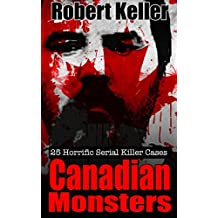 True Crime: Canadian Monsters: 25 Horrific Canadian Serial Killers