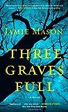 Three Graves Full, Jamie Mason, 1451685041