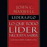Liderazgo [Leadership]: Lo que todo líder necesita saber [What Every Leader Needs to Know] | John C. Maxwell