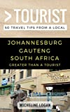 Greater Than a Tourist- Johannesburg Gauteng South Africa: 50 Travel Tips from a Local