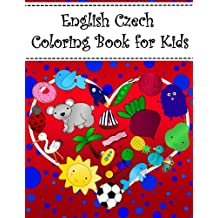 English Czech Coloring Book For Kids: Bilingual dictionary over 300 pictures to color with fruits vegetables animals food family nature transportation sports household objects shapes colors insects holidays numbers. A fun way to learn vocabulary with illustrations and workbook practice space
