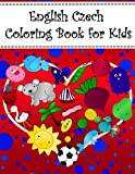 English Czech Coloring Book For Kids: Bilingual dictionary over 300 pictures to color with fruits vegetables animals food family nature transportation Language Learning Coloring Books For Kids