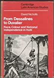 From Dessalines to Duvalier: Race, Colour and National Independence in Haiti (Cambridge Latin American Studies)