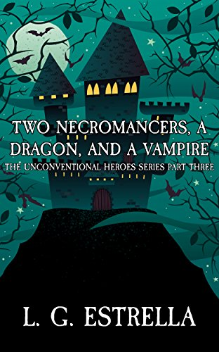 Two Necromancers, a Dragon, and a Vampire (The Unconventional Heroes Series Book 3) Estrella Series