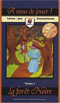 A vous de jouer ! : Tome 1, La forêt Noire par Bilodeau