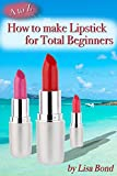 A to Z How to Make Lipstick for Total Beginners