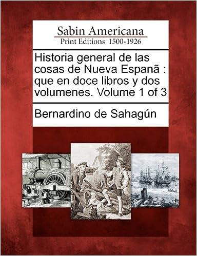 Book Historia general de las cosas de Nueva Espanã: que en doce libros y dos volumenes. Volume 1 of 3
