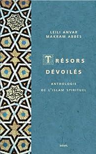Trésors dévoilés : Anthologie de l'islam spirituel par Makram Abbès