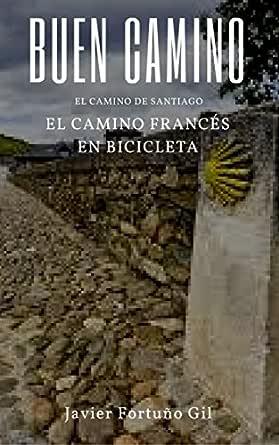Buen Camino. El Camino de Santiago. El Camino francés en bicicleta eBook: Fortuño Gil, Javier: Amazon.es: Tienda Kindle
