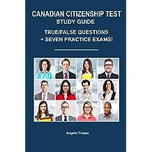 Canadian Citizenship Test Study Guide: True/False Questions + Seven Practice Exams
