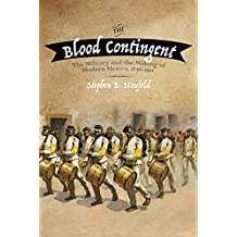 The Blood Contingent: The Military and the Making of Modern Mexico, 1876–1911 (English Edition)