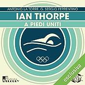 Ian Thorpe: A piedi uniti (Olimpicamente) | Antonio La Torre, G. Sergio Ferrentino