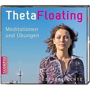 ThetaFloating - Meditationen und Übungen. Aktiviere das spirituelle Potenzial deines Zellbewusstseins und erschaffe dich neu Hörbuch
