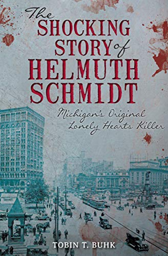 The Shocking Story of Helmuth Schmidt: Michigan's Original Lonely Hearts Killer ()