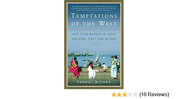 Temptations of the West: How to Be Modern in India and Beyond Pakistan Tibet
