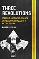 Three Revolutions: Steering Automated, Shared, and Electric Vehicles to a Better Future Front Cover