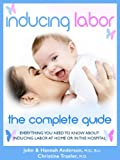 Inducing Labor - Everything You Need to Know About Inducing Labor at Home or in the Hospital