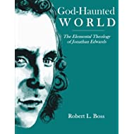 God-Haunted World: The Elemental Theology of Jonathan Edwards