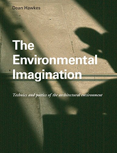 The Environmental Imagination: Technics and Poetics of the Architectural Environment