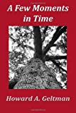 A Few Moments in Time, Howard Geltman, 1463779704