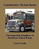 Guatemalan Chicken Buses, Daniel Radin, 1460986962