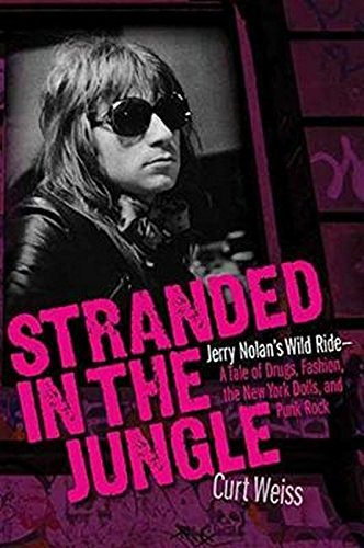 Stranded in the Jungle: Jerry Nolan's Wild Ride -A Tale of Drugs, Fashion, the New York Dolls, and Punk Rock Wild Fashion
