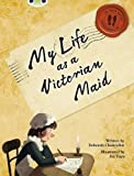 Bug Club Red B/5B (KS2) in Her Shoes: My Life as a Victorian Maid 1st (first) Edition by Chancellor, Ms Deborah published by Pearson Education (2013)