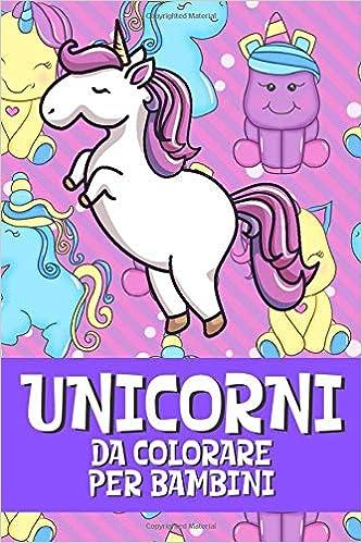 Unicorno Da Colorare.Unicorni Da Colorare Per Bambini Libro Da Colorare Unicorno Libro Da Colorare Unicorno Per Bambini Unicorni Da Colorare Unicorno Libro Da Colorare Per Bambini Dai 4 8 Anni Italian Edition Shepherd Claire 9798651210305
