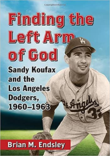 Finding the Left Arm of God  Sandy Koufax and the Los Angeles Dodgers 769b46d1d