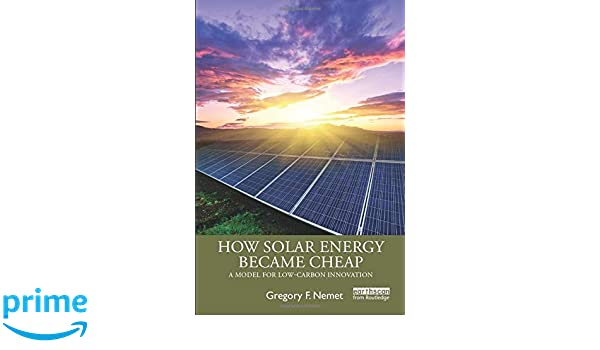 How Solar Energy Became Cheap A Model For Low Carbon